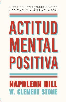 Actitud mental positiva / Positive Mental Attitude By Hill, Napoleon