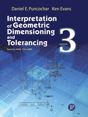 Interpretation of Geometric Dimensioning and Tolerancing By Puncochar, Daniel E./ Evans, Ken (CON)